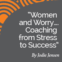 Research Paper: Women and Worry….Coaching from Stress to Success