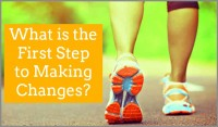 What is the First Step to Making Changes?
