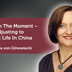 Coaching Case Study: Living In The Moment – Adjusting to Expat Life In China