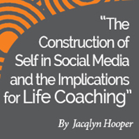 Research Paper: Is That Really You? The Construction of Self in Social Media and the Implications for Life Coaching