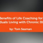 Research Paper: Benefits of Life Coaching for Individuals Living with Chronic Illness