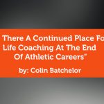 Research Paper: Is There A Continued Place For Life Coaching At The End Of Athletic Careers