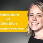 Power Tool: Momentum vs. Intention – What Is Moving You?