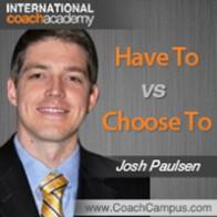 Josh Paulsen Power Tool Have To vs Choose To