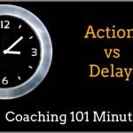 Action vs. Delay