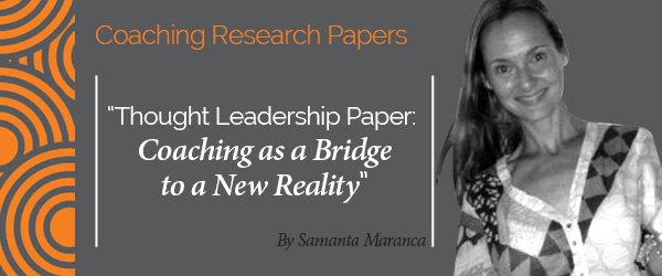Samanta Maranca Research Paper Thought Leadership Paper: Coaching as a Bridge to a New Reality