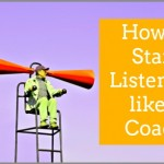 How To Start Listening Like A Coach