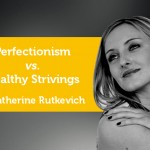 Power Tool: Perfectionism vs. Healthy Strivings