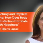 Research Paper: Life Coaching and Physical Well-being: How Does Body Image Satisfaction Correlate with Happiness