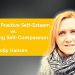 Power Tool: Pursuing Positive Self-Esteem vs. Practicing Self-Compassion