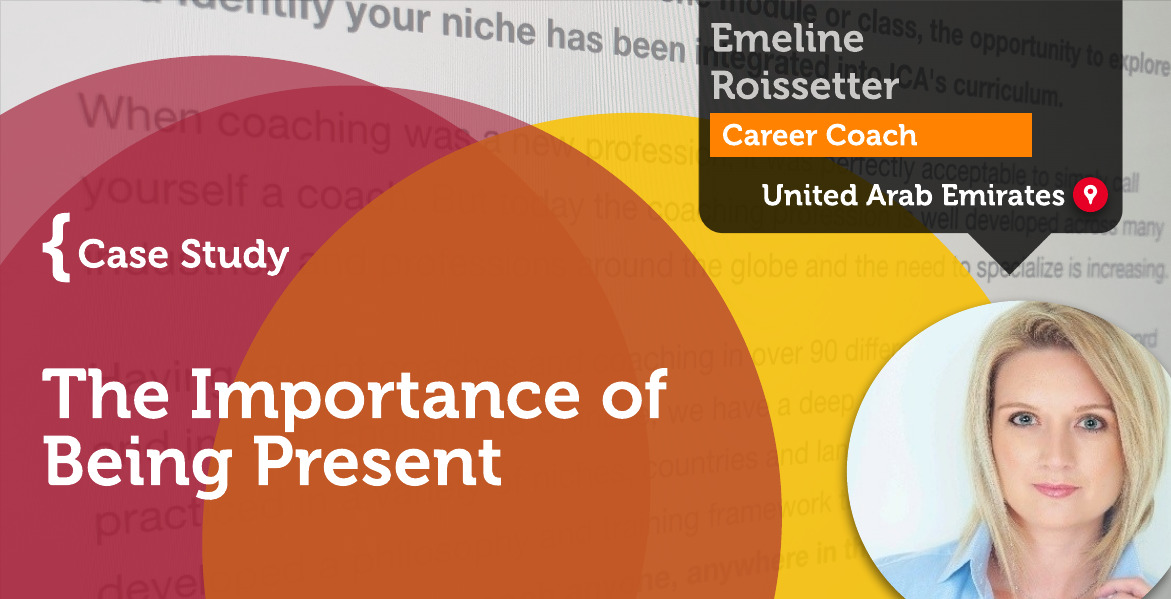 The Importance of Being Present Emeline Roissetter_Coaching_Case_Study
