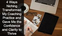 4 Ways Niching Transformed My Coaching Practice and Gave Me the Confidence and Clarity to Thrive