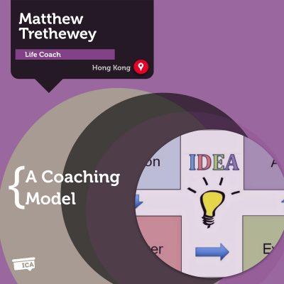 The IDEA Life Coaching Model Matthew Trethewey