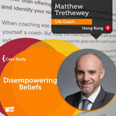 Disempowering Beliefs Matthew Trethewey_Coaching_Case_Study