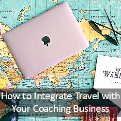 How to Integrate Travel with Your Coaching Business