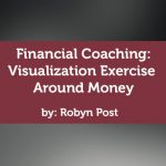 Coaching Case Study: Financial Coaching: Visualization Exercise Around Money