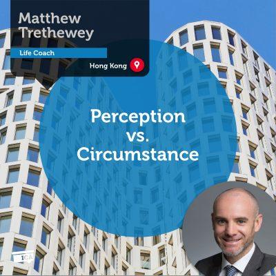 Perception vs. Circumstance Matthew Trethewey_Coaching_Tool