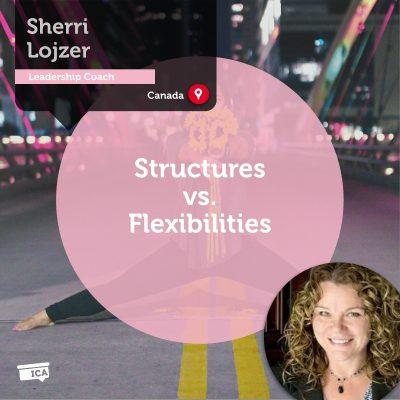 Structures vs. Flexibilities Sherri Lojzer_Coaching_Tool