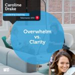 Power Tool: Overwhelm vs. Clarity