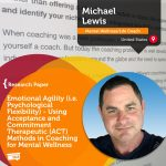 Research Paper: Emotional Agility (i.e. Psychological Flexibility) – Using Acceptance and Commitment Therapeutic (ACT) Methods in Coaching for Mental Wellness