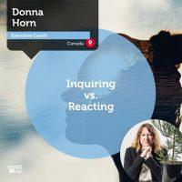 Donna Horn Coaching Tool Inquiring vs Reacting