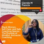 Research Paper: Black Women, Self-Care, and Safe Coaching Spaces: The Promise of Mindful, Antiracist Coaching