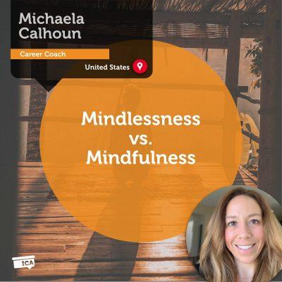 Mindlessness vs. Mindfulness Michaela Calhoun_Coaching_Tool
