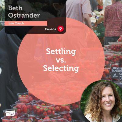 Settling vs. Selecting Beth Ostrander_Coaching_Tool