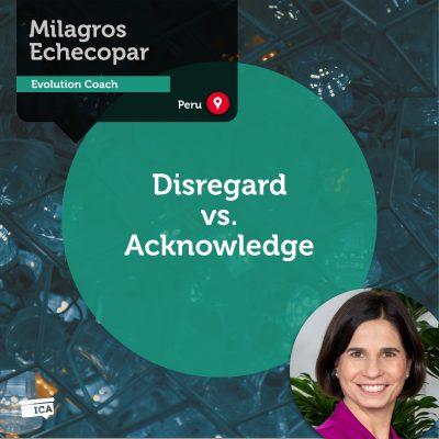 Disregard vs. Acknowledge Milagros Echecopar_Coaching_Tool