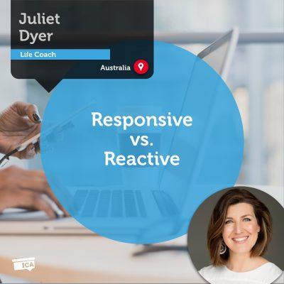 Responsive vs. Reactive Juliet Dyer_Coaching_Tool